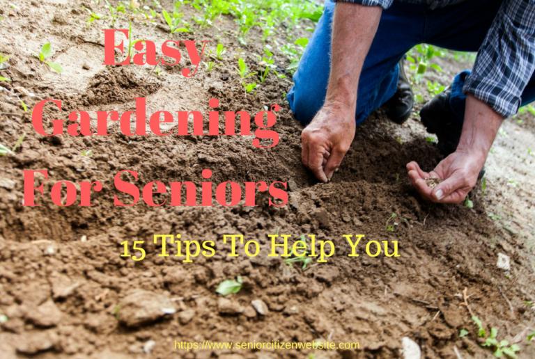 Easy Gardening Tips For Seniors